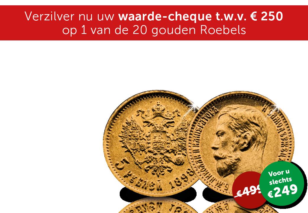Verzilver nu uw waarde-cheque t.w.v. €250 op 1 van de 20 gouden Roebels
